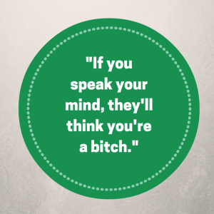 If-you-speak-your-mind-theyll-think-youre-a-bitch.-