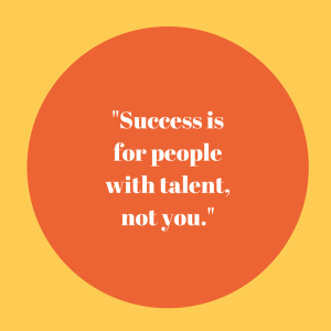 Success-is-for-people-with-talent-not-you.-